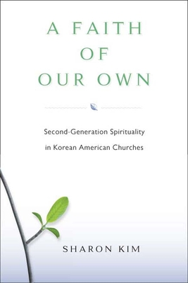 A Faith of Our Own: Second-Generation Spirituality in Korean American Churches - Kim, Sharon, Professor