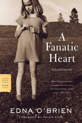 A Fanatic Heart: Selected Stories - O'Brien, Edna, and Roth, Philip (Foreword by)