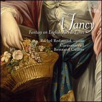 A Fancy: Fantasy on English Airs & Tunes - Bertrand Cuiller (harpsichord); Le Caravansérail; Rachel Redmond (soprano); Bertrand Cuiller (conductor)