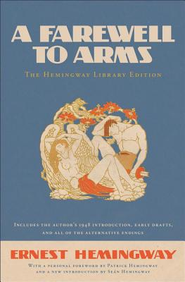 A Farewell to Arms: The Hemingway Library Edition - Hemingway, Ernest, and Hemingway, Patrick (Foreword by), and Hemingway, Sean (Introduction by)