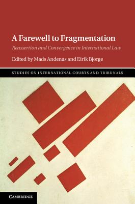 A Farewell to Fragmentation: Reassertion and Convergence in International Law - Andenas, Mads (Editor), and Bjorge, Eirik (Editor)