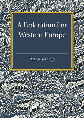 A Federation for Western Europe - Jennings, W. Ivor