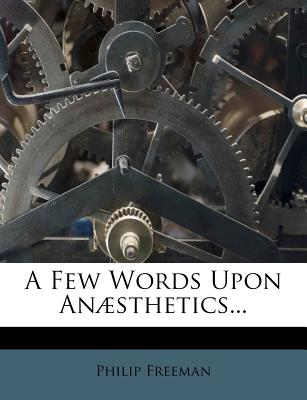 A Few Words Upon Anµsthetics... - Freeman, Philip