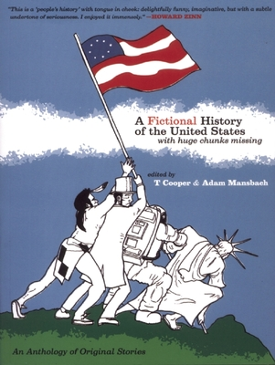 A Fictional History of the United States: With Huge Chunks Missing - Cooper, T (Editor), and Mansbach, Adam (Editor)