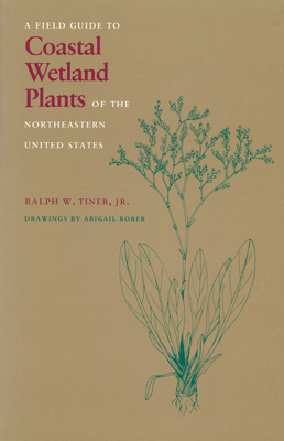 A Field Guide to Coastal Wetland Plants of the North-eastern United States - Tiner, Ralph W.