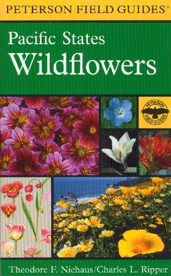 A Field Guide to Pacific States Wildflowers: Washington, Oregon, California and Adjacent Areas - Peterson, Roger Tory (Editor), and Mariner Books, and Niehaus, Theodore F