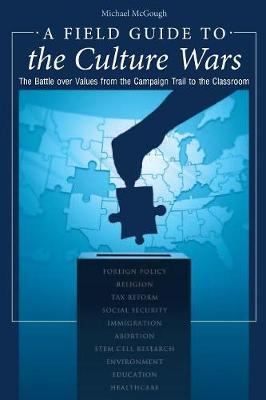 A Field Guide to the Culture Wars: The Battle Over Values from the Campaign Trail to the Classroom - McGough, Michael
