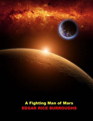 A Fighting Man of Mars: (Edgar Rice Burroughs John Carter Barsoom Book 7 Masterpiece Collection) - Burroughs, Edgar Rice