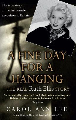 A Fine Day for a Hanging: The Real Ruth Ellis Story - Lee, Carol Ann