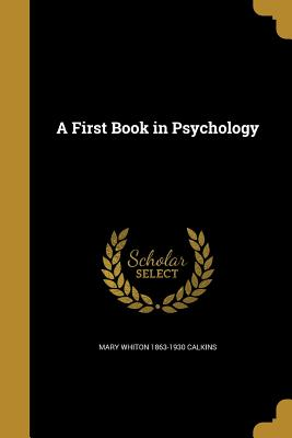 A First Book in Psychology - Calkins, Mary Whiton 1863-1930