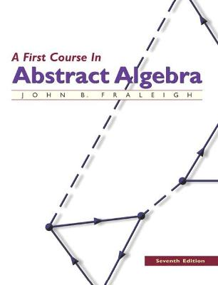 A First Course in Abstract Algebra - Fraleigh, John B