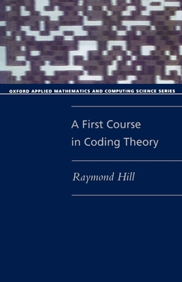 A First Course in Coding Theory - Hill, Raymond
