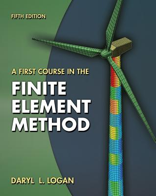 A First Course in the Finite Element Method - Logan, Daryl L