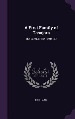 A First Family of Tasajara: The Queen of the Pirate Isle - Harte, Bret