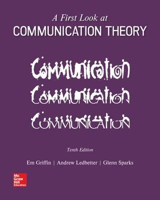 A First Look at Communication Theory - Griffin, Emory A, and Ledbetter, Andrew, and Sparks, Glenn Grayson
