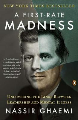 A First-Rate Madness: Uncovering the Links Between Leadership and Mental Illness - Ghaemi, Nassir