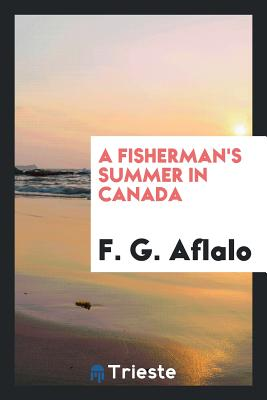 A Fisherman's Summer in Canada - Aflalo, F G