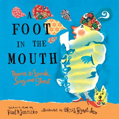 A Foot in the Mouth: Poems to Speak, Sing, and Shout - Janeczko, Paul B