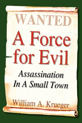 A Force for Evil: Assassination in a Small Town - Krueger, William A