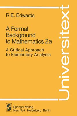 A Formal Background to Mathematics 2a: A Critical Approach to Elementary Analysis - Edwards, R E