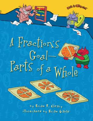 A Fractions Goal: Parts of a Whole - Cleary, Brian, and Cleary, P.
