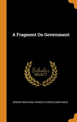 A Fragment on Government - Bentham, Jeremy, and Montague, Francis Charles