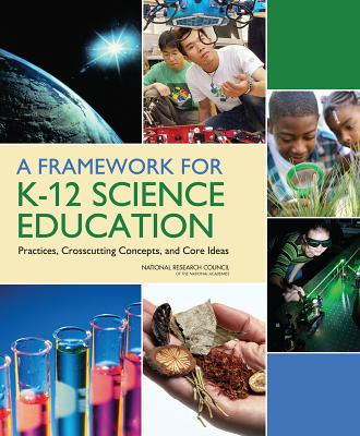 A Framework for K-12 Science Education: Practices, Crosscutting Concepts, and Core Ideas - National Research Council, and Division of Behavioral and Social Sciences and Education, and Board on Science Education