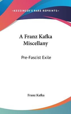 A Franz Kafka Miscellany: Pre-Fascist Exile - Kafka, Franz