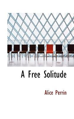 A Free Solitude - Perrin, Alice