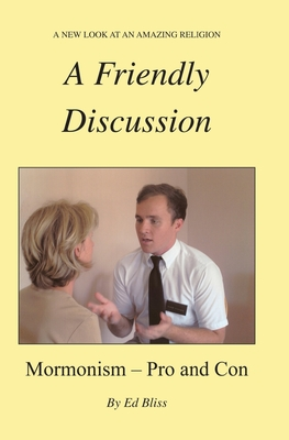 A Friendly Discussion: Mormonism - Pro and Con - Bliss, Ed