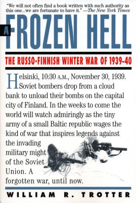 A Frozen Hell: The Russo-Finnish Winter War of 1939-1940 - Trotter, William
