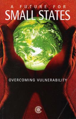 A Future for Small States: Overcoming Vulnerability - Charles, Eugenia (Editor), and Jacovides, Andreas (Editor), and Thahane, Tim (Editor)