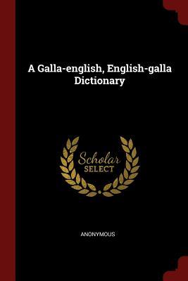 A Galla-English, English-Galla Dictionary - Anonymous