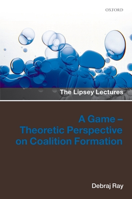 A Game-Theoretic Perspective on Coalition Formation - Ray, Debraj