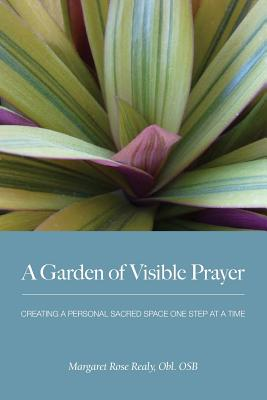 A Garden of Visible Prayer - Realy, Margaret Rose