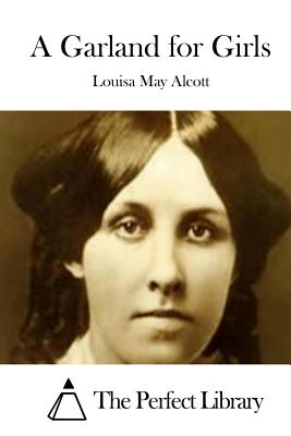 A Garland for Girls - Alcott, Louisa May, and The Perfect Library (Editor)