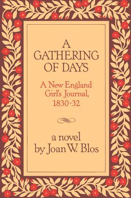 A Gathering of Days: A New England Girl's Journal, 1830-1832 - Blos, Joan W