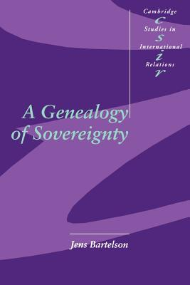 A Genealogy of Sovereignty - Bartelson, Jens