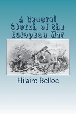 A General Sketch of the European War - Belloc, Hilaire