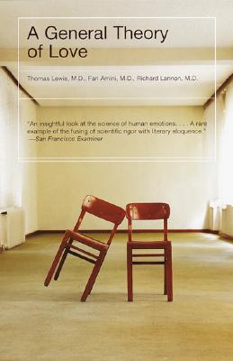 A General Theory of Love - Lewis, Thomas, M.D., and Amini, Fari, and Lannon, Richard