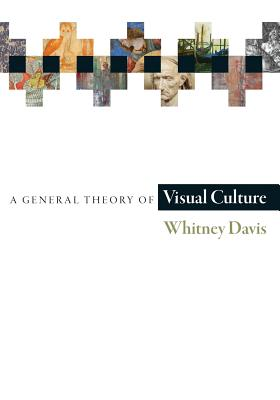 A General Theory of Visual Culture - Davis, Whitney