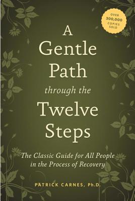 A Gentle Path Through the Twelve Steps: The Classic Guide for All People in the Process of Recovery - Carnes, Patrick J.