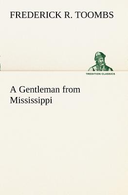 A Gentleman from Mississippi - Toombs, Frederick R