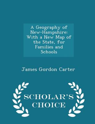 A Geography of New-Hampshire: With a New Map of the State, for Families and Schools - Scholar's Choice Edition - Carter, James Gordon