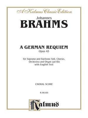 A German Requiem, Op. 45: Satb with S, Bar Soli (Orch.) (English Language Edition) - Brahms, Johannes (Composer)
