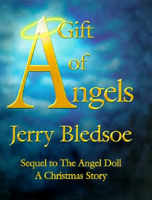 A Gift of Angels: Sequel to the Angel Doll, a Christmas Story - Bledsoe, Jerry