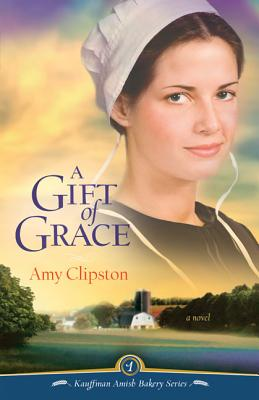 A Gift of Grace: A Novel - Clipston, Amy