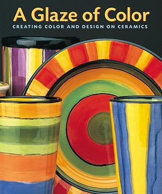 A Glaze of Color: Creating Color and Design on Ceramics - Davies, Jane