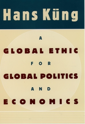 A Global Ethic for Global Politics and Economics - Kung, Hans, Professor, and K Ng, Hans, President, and Bowden, John John (Translated by)