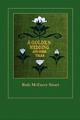 A Golden Wedding and Other Tales - Stuart, Ruth McEnery